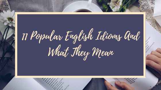 11 popular english idioms and what they mean